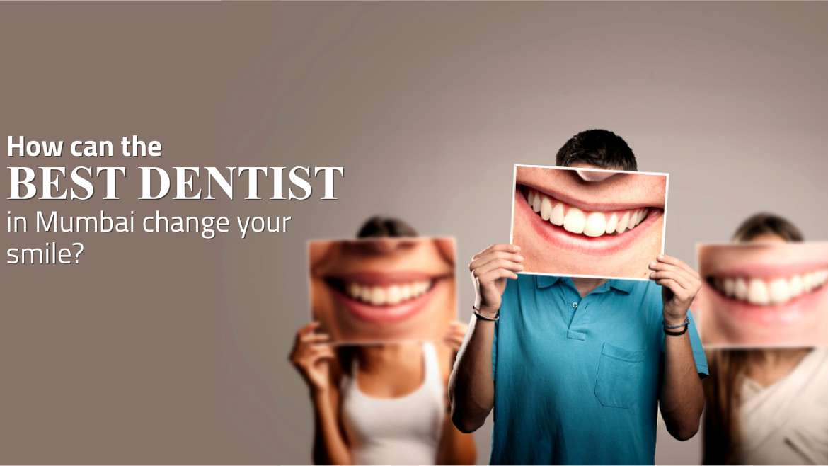 How can the best dentist in Mumbai change your smile?