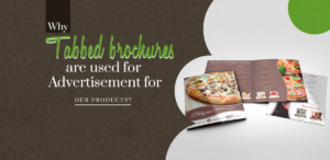 Why tabbed brochures are used for advertisement for our products?