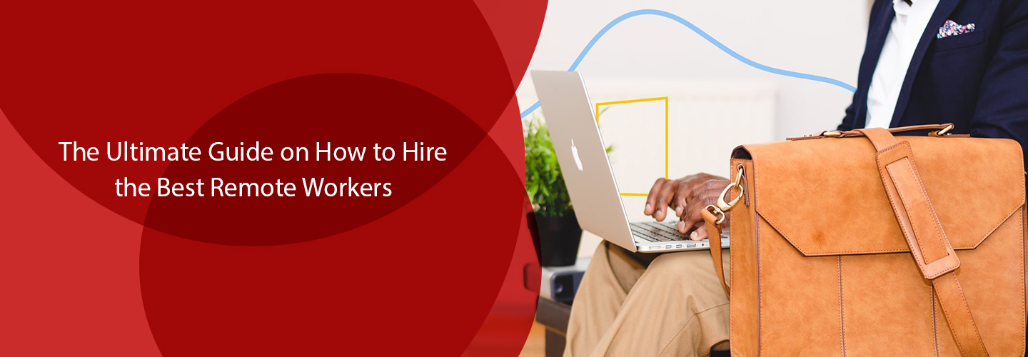How to Hire the Best Remote Workers