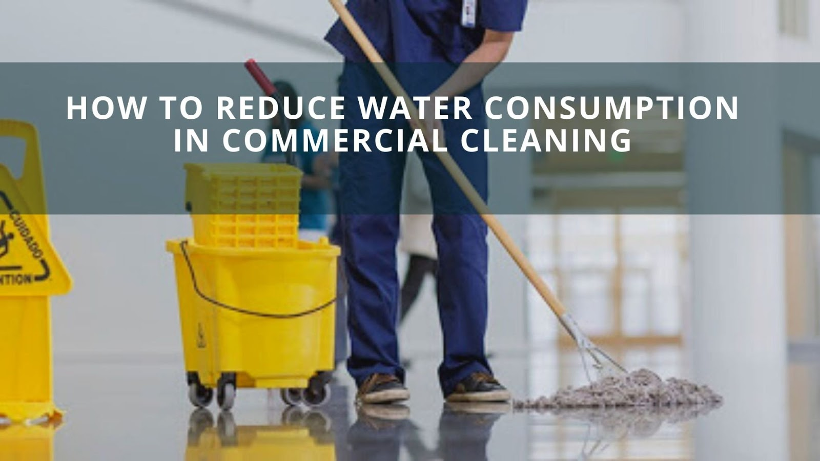 How To Reduce Water Consumption In Commercial Cleaning